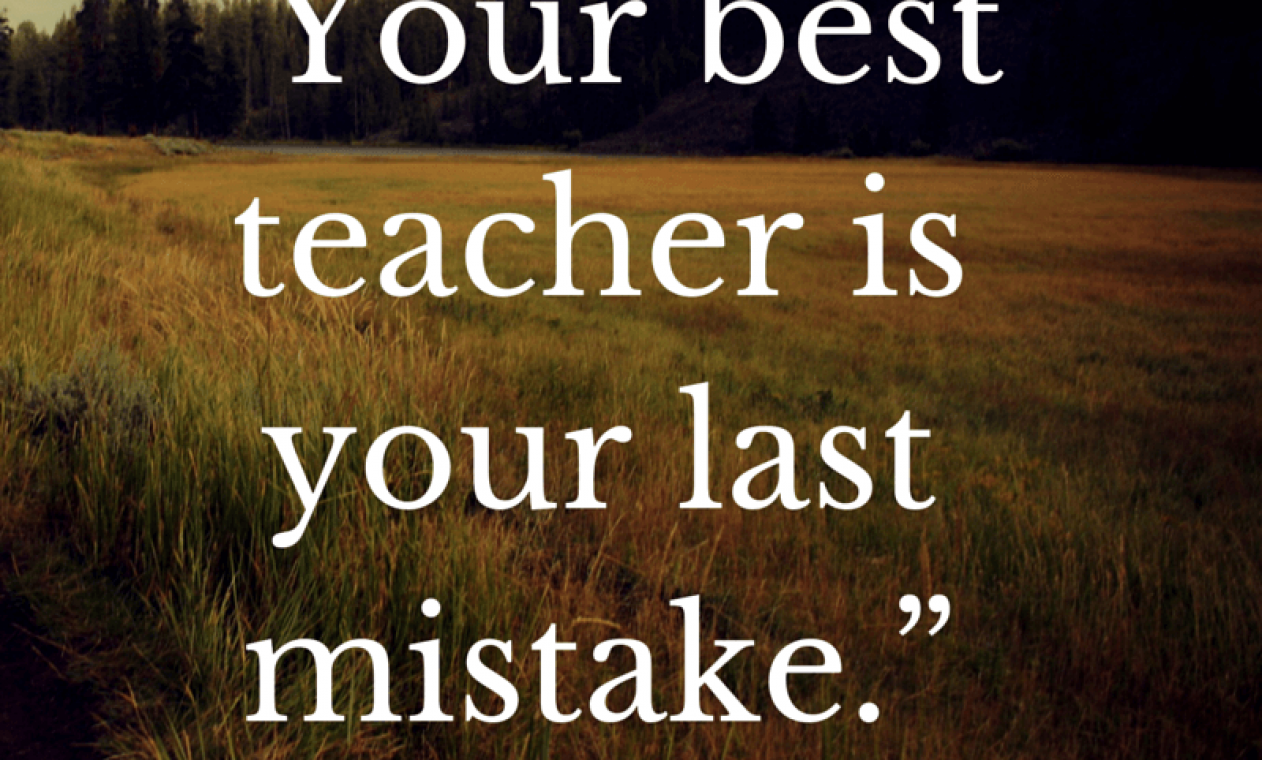 Your-best-teacher-is-your-last-mistake-inspirational-quote1
